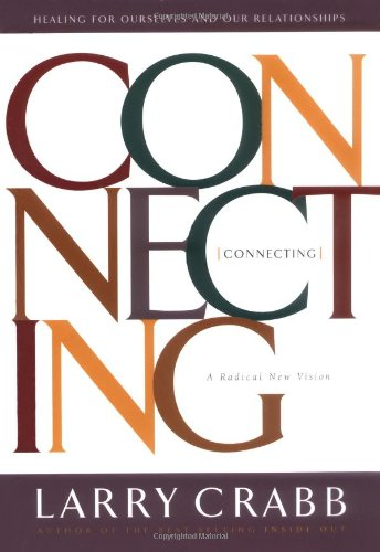 Connecting: Healing for Ourselves and Our Relationships a Radical New Vision