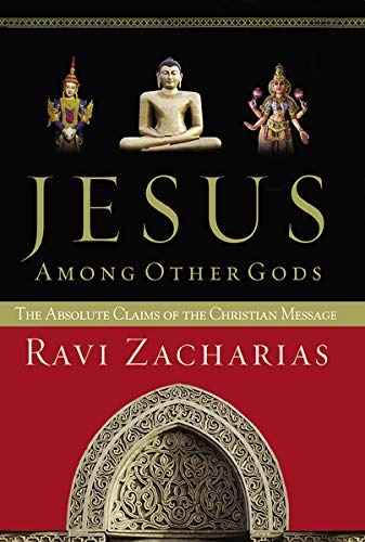 Jesus Among Other Gods: The Absolute Claims Of The Christian Message: Zacharias, Ravi