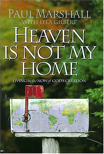 9780849914713: Heaven Is Not My Home: Learning to Live in God's Creation