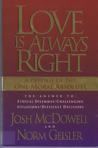 9780849915499: LOVE IS ALWAYS RIGHT a Defense of the One Moral Absolute