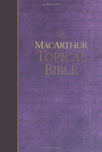 The MacArthur Topical Bible: MacArthur, John