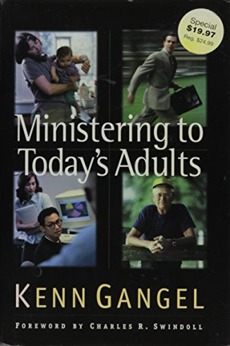 Ministering To Todays Adults (Swindoll Leadership Library) (9780849915956) by Kenneth O. Gangel