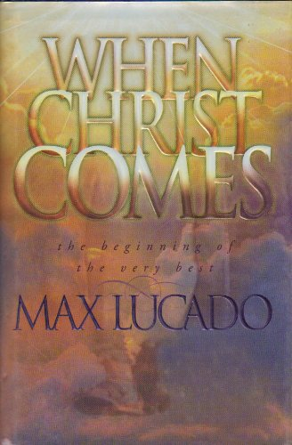 9780849916960: When Christ Comes: The Beginning of the Very Best