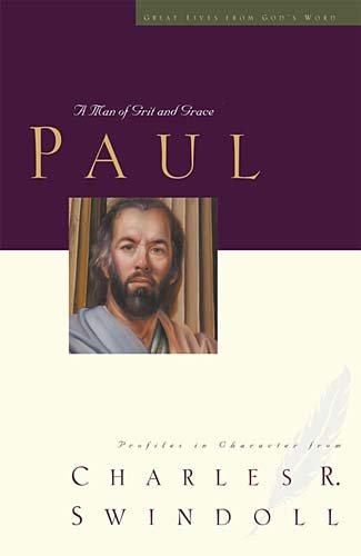 9780849917493: Paul: A Man of Grace and Grit : Profiles in Character from Charles R. Swindoll (Great Lives from God's Word)