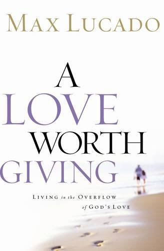 9780849917592: A Love Worth Giving: Living in the Overflow of God's Love