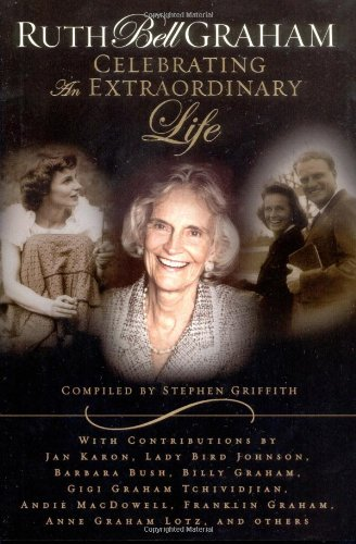 9780849917639: Ruth Bell Graham: Celebrating an Extraordinary Life