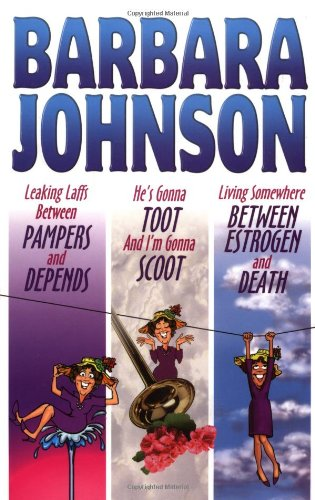 Leaking Laffs Between Pampers and Depends/He's Gonna Toot and I'm Gonna Scoot/Living Somewhere Between Estrogen and Death: He's Gonna Toot and I'm ... ; Living Somewhere Between Estrogen and Death (0849917727) by Barbara Johnson