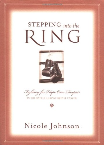 Stepping into the Ring: Fighting for Hope over Despair in the Battle Against Breast Cancer (0849917816) by Nicole Johnson