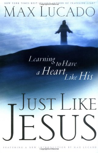 Just Like Jesus: Learning to Have a Heart Like His (9780849917851) by Max Lucado