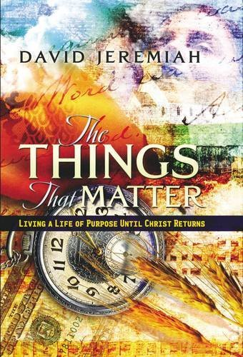 9780849917943: The Things That Matter: Living a Life of Purpose Until Christ Comes
