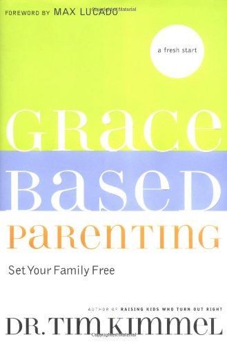 9780849918032: Grace-Based Parenting: Set Your Family Free