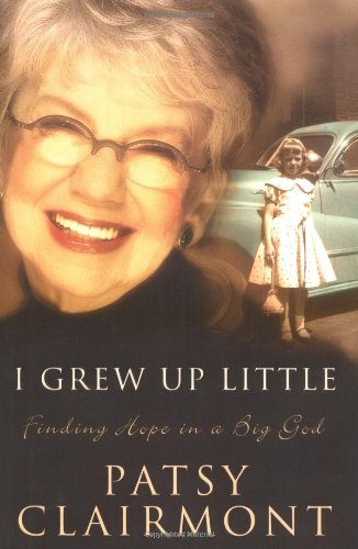 I Grew Up Little: Finding Hope in a Big God: Clairmont, Patsy