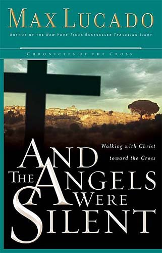 9780849918155: And the Angels Were Silent: Walking With Christ Toward the Cross (Chronicles of the Cross)