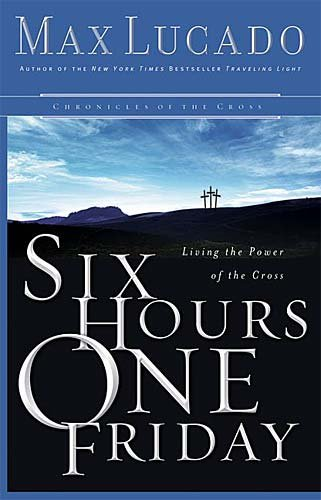 9780849918162: Six Hours One Friday: Living in the Power of the Cross (Chronicles of the Cross)