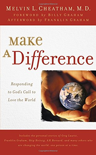 Make a Difference: Responding to God's Call to Love the World (0849918243) by Melvin Cheatham; Billy Graham; Franklin Graham