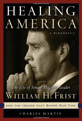 9780849918360: Healing America: The Life of Senate Majority Leader Bill Frist and the Issues that Shape Our Times