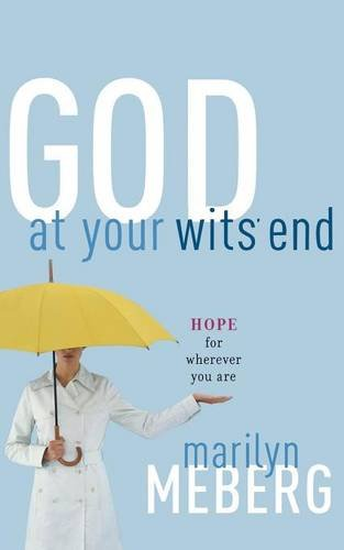 God at Your Wits' End: Hope for Wherever You Are (0849918618) by Meberg, Marilyn