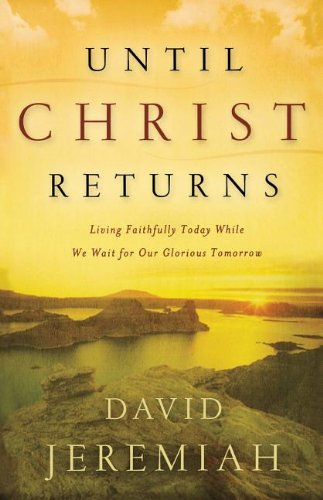 9780849918834: Until Christ Returns: Living Faithfully Today While We Wait for Our Glorious Tomorrow