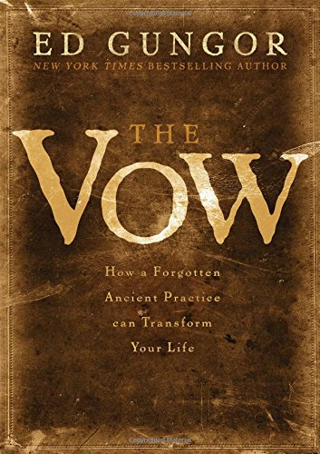 The Vow: How a Forgotten Ancient Practice Can Transform Your Life: Ed Gungor