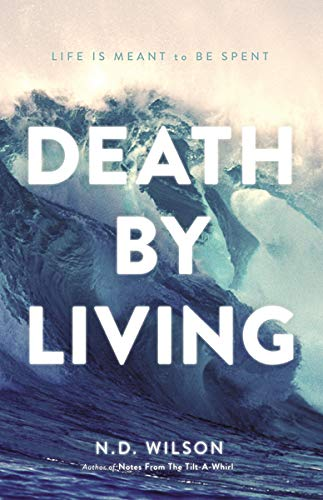 9780849920097: Death by Living: Life Is Meant to Be Spent