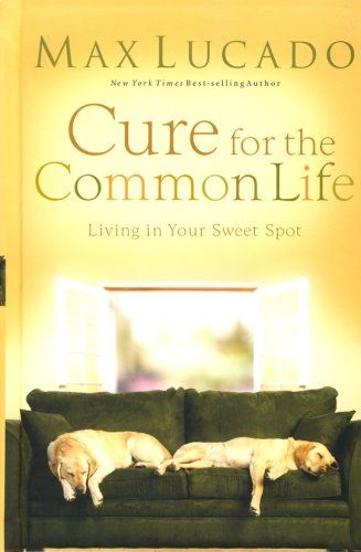 9780849920523: Cure for the Common Life: Living in Your Sweet Spot