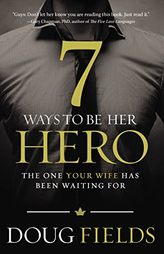 9780849920561: 7 Ways to Be Her Hero: The One Your Wife Has Been Waiting For
