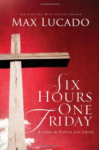 9780849921292: Six Hours One Friday: Living the Power of the Cross (The Bestseller Collection)