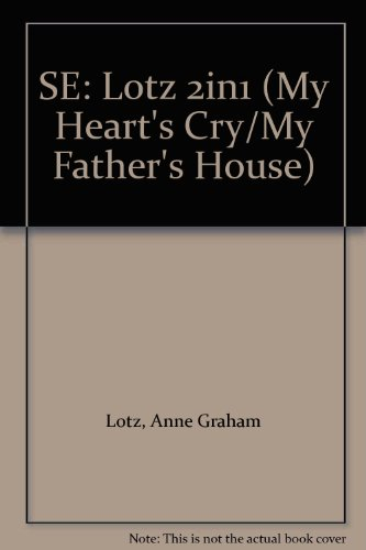 SE: Lotz 2in1 (My Heart's Cry/My Father's House): Anne Graham Lotz