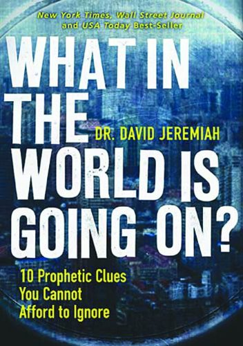 What in the World is Going On?: 10 Prophetic Clues You Cannot Afford to Ignore (0849921473) by David Jeremiah