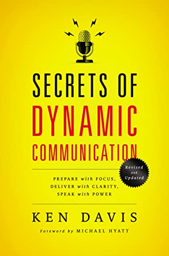 Secrets of Dynamic Communications: Prepare with Focus, Deliver with Clarity, Speak with Power (0849921902) by Ken Davis