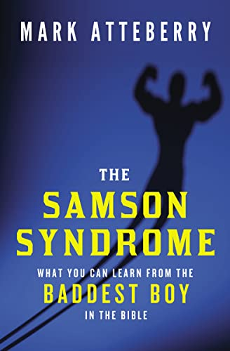9780849921940: The Samson Syndrome: What You Can Learn from the Baddest Boy in the Bible