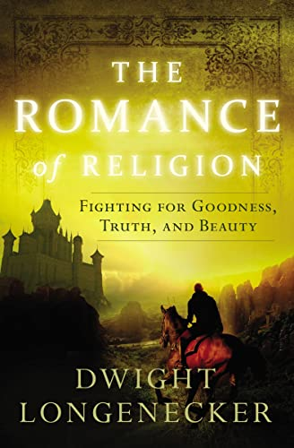 9780849921957: The Romance of Religion: Fighting for Goodness, Truth, and Beauty