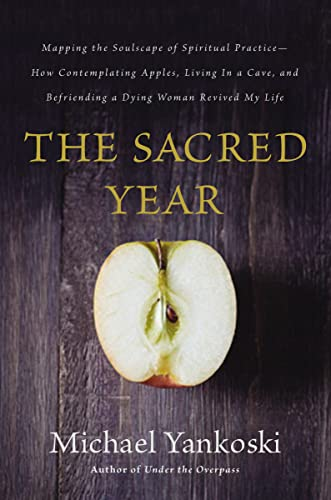 9780849922022: The Sacred Year: Mapping the Soulscape of Spiritual Practice -- How Contemplating Apples, Living in a Cave, and Befriending a Dying Woman Revived My Life