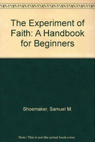 9780849928130: The experiment of faith: A handbook for beginners (Samuel Shoemaker library)