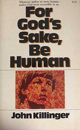 For God's Sake Be Human: Killinger, John