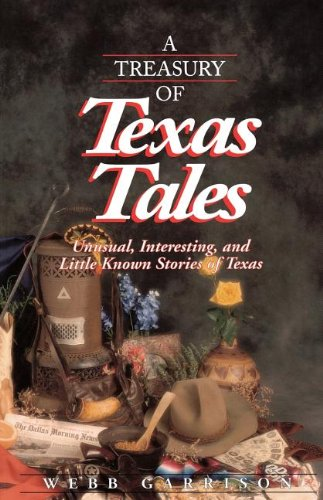 A Treasury of Texas Tales: Unusual, Interesting, and Little-Known Stories of Texas (0849928915) by Webb Garrison