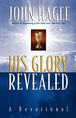 His Glory Revealed: A Devotional (0849929199) by John Hagee