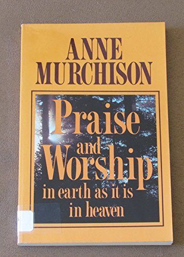 9780849929380: Praise and Worship : In Earth As It Is in Heaven