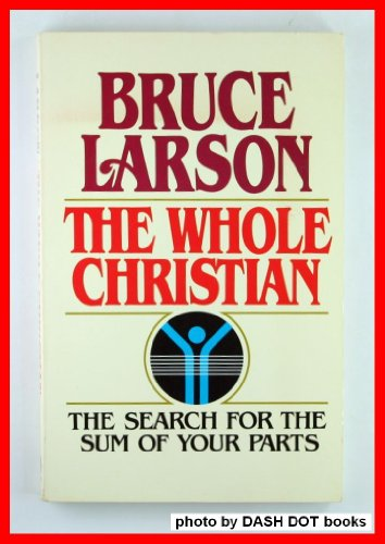 The whole Christian: The search for the sum of your parts (9780849929625) by Bruce Larson