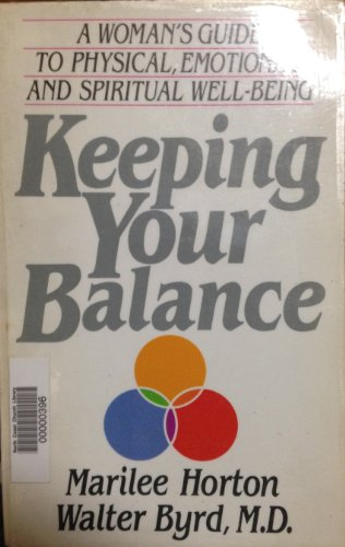 Keeping Your Balance: A Woman's Guide to Physical, Emotional, and Spiritual Well-Being (9780849930560) by Marilee Horton; Walter M.D. Byrd