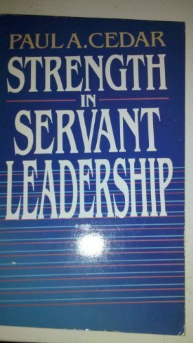 Strength in Servant Leadership: Cedar, Paul A.