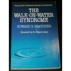 The Walk-On-Water Syndrome: Dealing with Professional Hazards in the Ministry: Edward B. Bratcher