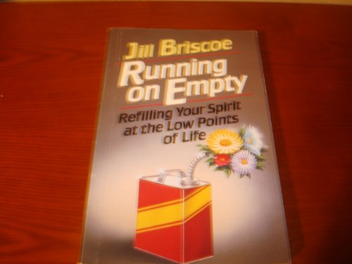 Running on Empty: Refilling Your Spirit at the Low Points of Life (0849931231) by Jill Briscoe