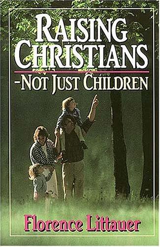 9780849931338: Raising Christians - Not Just Children