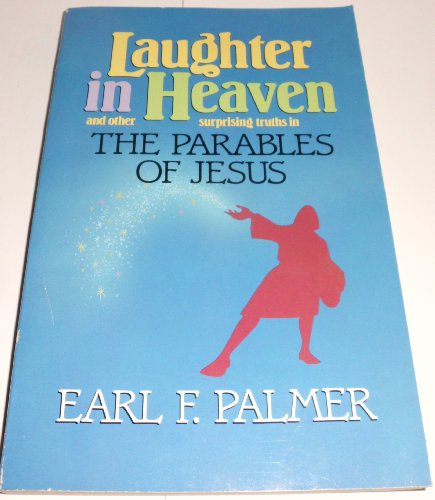 9780849931390: Laughter in Heaven and Other Surprising Truths in the Parables of Jesus