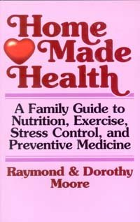 9780849931727: Home Made Health: A Family Guide to Nutrition, Exercise, Stress Control and Preventive Medicine