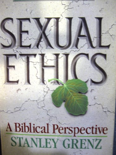 Sexual Ethics: A Biblical Perspective (Issues of Christian Conscience): Grenz, Stanley J.