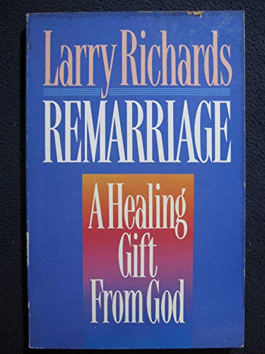 Remarriage: A Healing Gift from God (0849932505) by Richards, Larry
