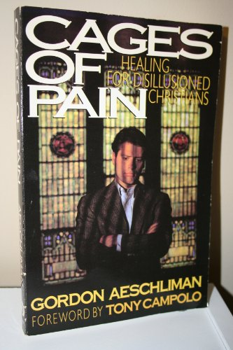 9780849932731: Cages of Pain: Healing for Disillusioned Christians