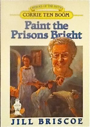 Paint the Prisons Bright: Corrie Ten Boom (Heroes of the Faith (Dallas, Tex.).): Briscoe, Jill